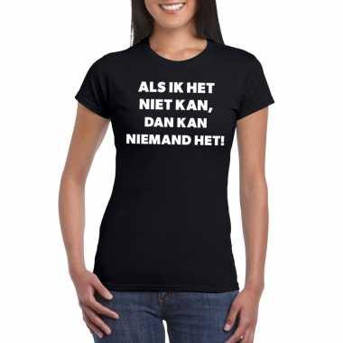 Als ik het niet kan dan kan niemand het dames t-shirt zwart