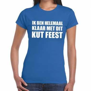 Ik ben helemaal klaar met dit kutfeest dames t-shirt blauw