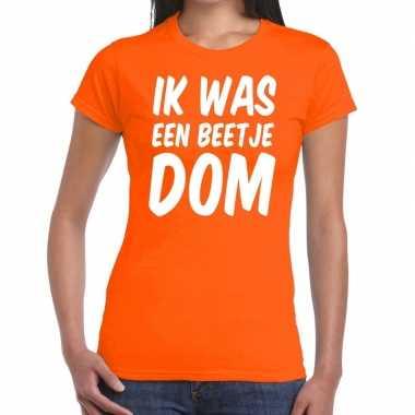Oranje ik was een beetje dom t-shirt voor dames