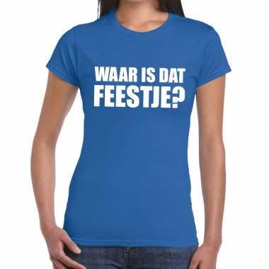 Waar is dat feestje dames t-shirt blauw