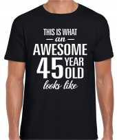 Awesome 45 year 45 jaar cadeau t-shirt zwart heren trend