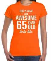 Awesome 65 year 65 jaar cadeau t-shirt oranje dames trend