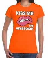 Kiss me i am awesome t-shirt oranje dames trend